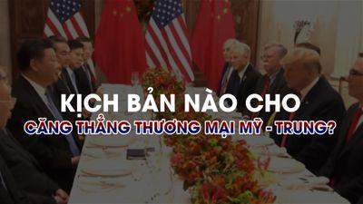 Kết cục nào cho xung đột thương mại Mỹ - Trung?