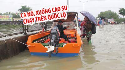 Ca nô, xuồng cao su chạy trên quốc lộ 1A vì ngập quá nặng
