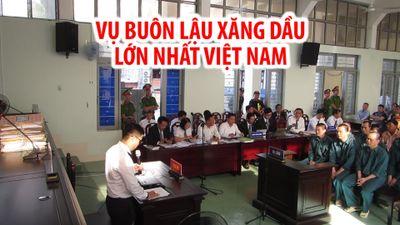 Xét xử vụ buôn lậu xăng dầu ngàn tỉ lớn nhất Việt Nam