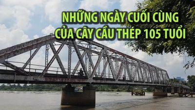 Hình ảnh cuối về cây cầu hơn 100 tuổi