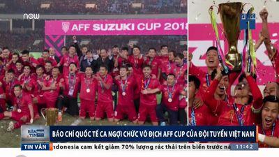 Báo quốc tế ca ngợi chiến tích lịch sử của đội tuyển Việt Nam