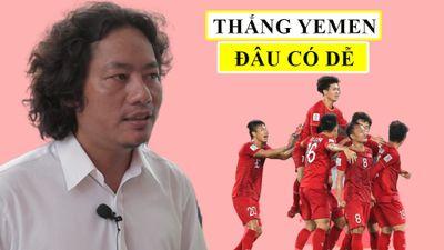 'Thật buồn cười khi nhiều người nghĩ Việt Nam thắng dễ Yemen!'