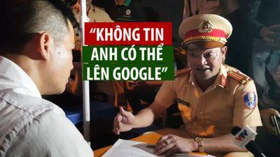 Đi nhậu còn cãi lý, CSGT yêu cầu tài xế lên Google kiểm tra luật