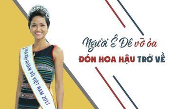 Cùng H'Hen Niê về với buôn làng: Người Ê Đê vỡ òa đón Hoa hậu trở về