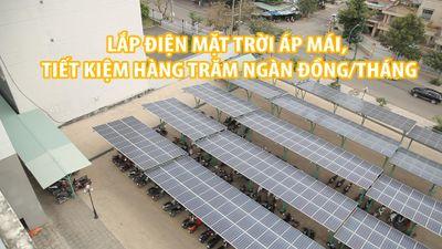 Tiết kiệm hàng trăm ngàn đồng mỗi tháng khi lắp điện mặt trời áp mái