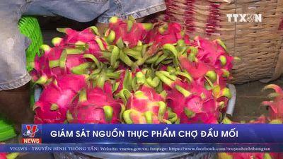 Giám sát nguồn thực phẩm chợ đầu mối tại TP.HCM