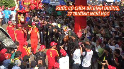 Hàng vạn người xem rước cộ chùa Bà Bình Dương, 17 trường nghỉ học