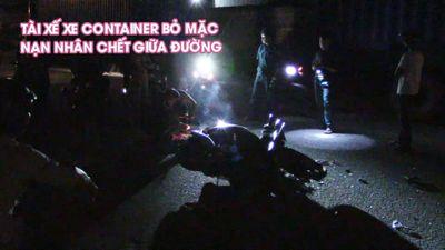 Tài xế xe container bỏ đi, mặc nạn nhân chết giữa đường trong đêm