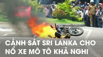 Dân chúng vây quanh xem cảnh sát Sri Lanka cho nổ xe mô tô nghi có bom