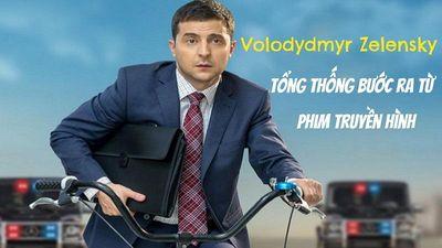 Volodymyr Zelensky: Tổng thống bước ra từ phim truyền hình