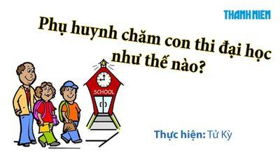 Phụ huynh chăm con đi thi THPT quốc gia như thế nào?