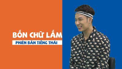 Trúc Nhân hát sương sương, tiết lộ 'Bốn chữ lắm' phiên bản tiếng Thái sắp ra mắt