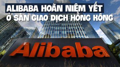 Tập đoàn Alibaba hoãn niêm yết sàn chứng khoán Hồng Kông vì sẽ 'khiến Bắc Kinh khó chịu'