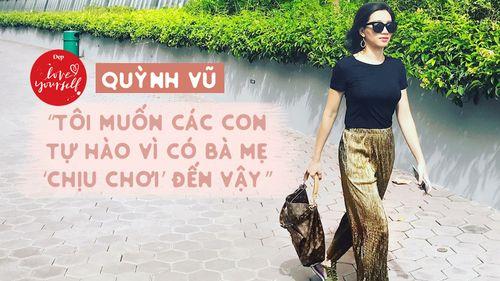 Quỳnh Vũ: 'Tôi muốn các con tự hào vì có bà mẹ 'chịu chơi' đến vậy'