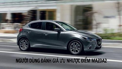 Đánh giá của người dùng về ưu, nhược điểm Mazda2 2019