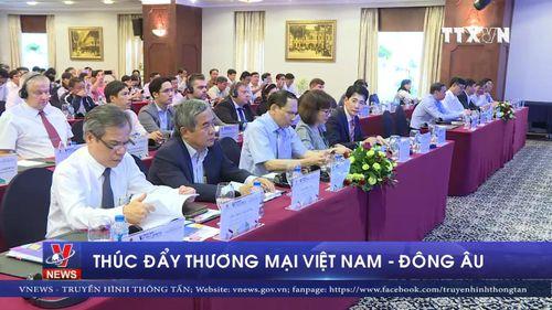 Thúc đẩy thương mại Việt Nam – Đông Âu