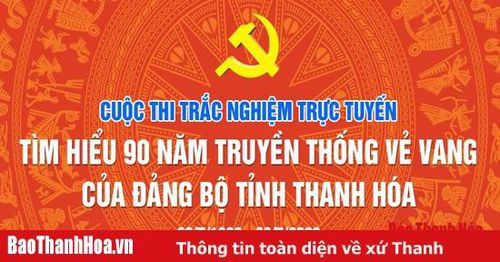 Câu hỏi Tuần thứ 9, Cuộc thi trắc nghiệm trực tuyến 'Tìm hiểu 90 năm truyền thống vẻ vang của Đảng bộ tỉnh Thanh Hóa'