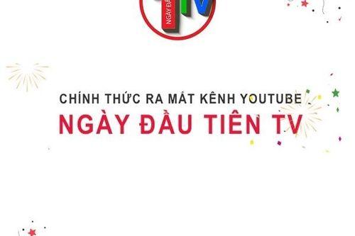 Chính thức ra mắt kênh Youtube Ngày đầu tiên TV