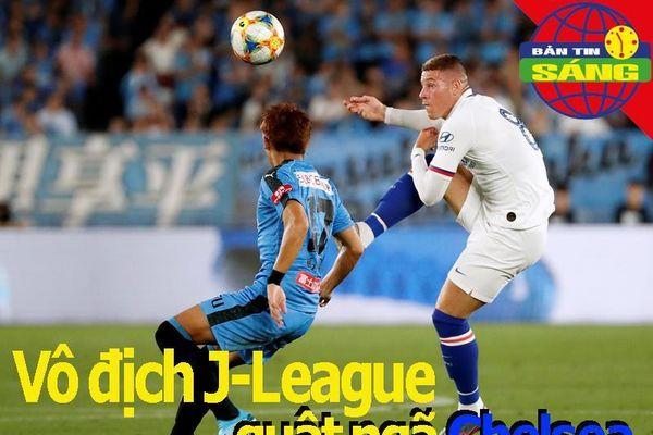 Vô địch J-League quật ngã Chelsea, MU cẩn trọng đến Trung Quốc