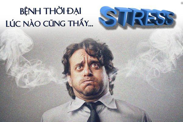 Bệnh thời đại: Lúc nào cũng thấy... stress