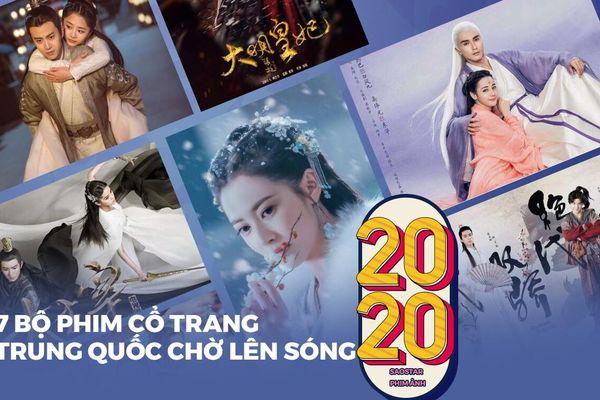 7 bộ phim cổ trang Hoa Ngữ chờ lên sóng năm 2020: Địch Lệ Nhiệt Ba, Lý Nhất Đồng, Trần Ngọc Kỳ ai sẽ hot?