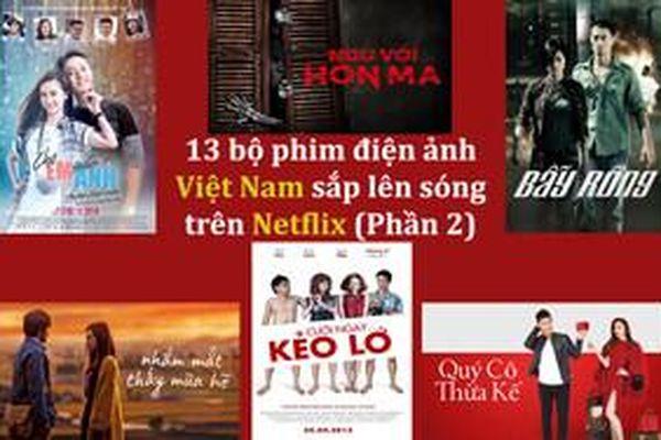 13 bộ phim điện ảnh đình đám của Việt Nam sắp lên sóng trên Netflix (Phần 2)