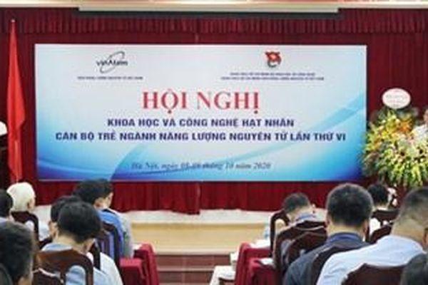 Hội nghị Khoa học và Công nghệ hạt nhân cán bộ trẻ ngành năng lượng nguyên tử lần thứ VI